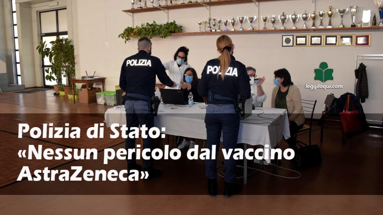 Polizia di Stato: «Nessun pericolo dal vaccino AstraZeneca»