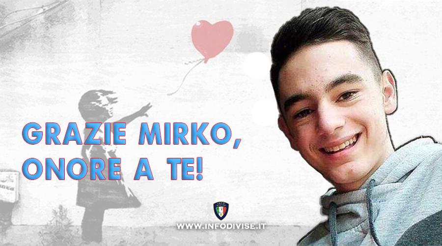 Onore a Mirko, grande, grandissimo eroe dei nostri giorni